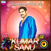 Legendary Hits of Kumar Sanu by Various Artists