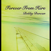 Forever from Here by Bobby Duncan