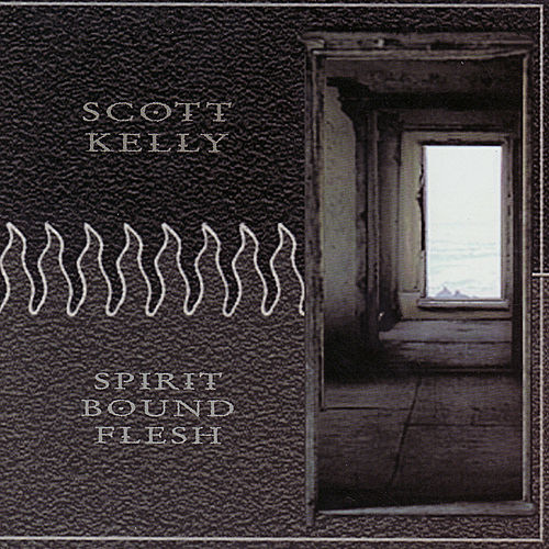Spirit Bound Flesh by Scott Kelly