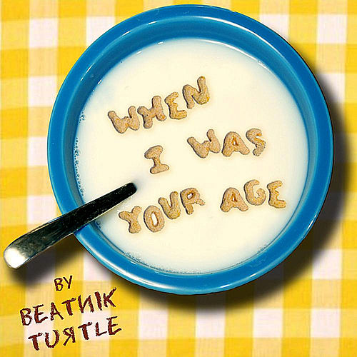 When I Was Your Age by Beatnik Turtle
