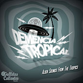 Demencia Tropical: Alien Sounds from the Tropics by Various Artists