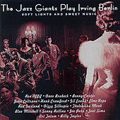 Soft Lights & Sweet Music: Jazz Giants Play Berlin by Various Artists