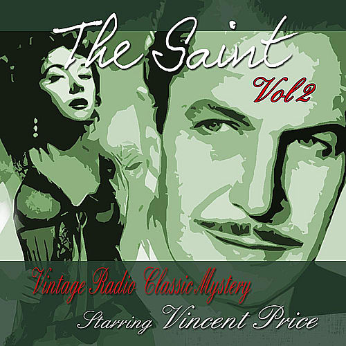 The Saint, Vol 2: Vintage Radio Classic Mystery Starring Vincent Price by Vincent Price