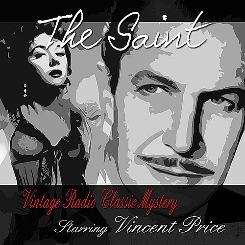 The Saint: Vintage Radio Classic Mystery, Vol. 1 Starring Vincent Price by Vincent Price