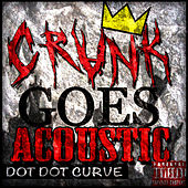 Crunk Goes Acoustic by Dot Dot Curve