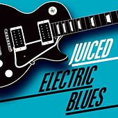 Juiced Electric Blues by Various Artists