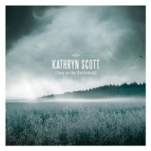 Sing on the Battlefield by Kathryn Scott