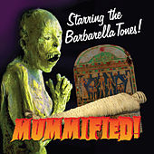 Mummified by The Barbarellatones