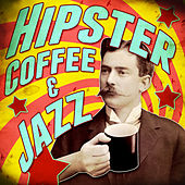 Hipster Coffee & Jazz by Various Artists