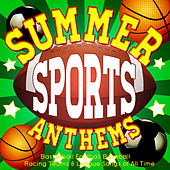 Summer Sports Anthems - Basketball Football Baseball Racing Teams & League Songs of All Time by Various Artists
