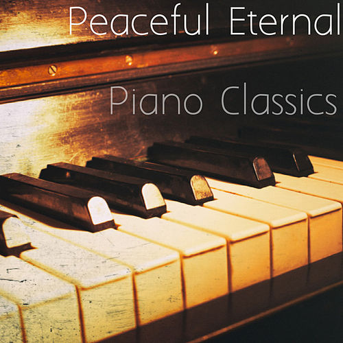 Peaceful Eternal Piano Classics by Various Artists