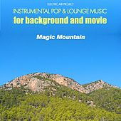 Magic Mountain (Instrumental Pop & Lounge Music for Background and Movie) by Electric Air Project