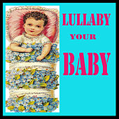 Lullaby Your Baby by Various Artists