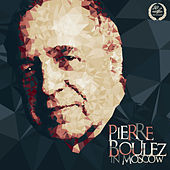 Pierre Boulez in Moscow (Live) by Moscow Conservatory Symphony Orchestra