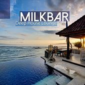 Milkbar - Deep House Lounge by Various Artists