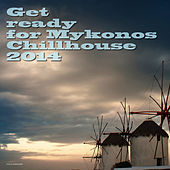 Get Ready for Mykonos Chillhouse 2014 by Various Artists