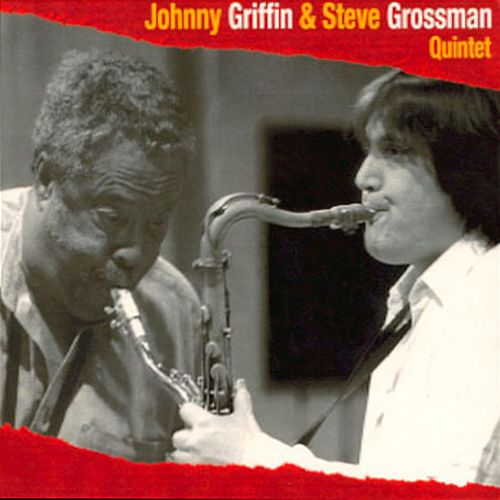 Johnny Griffin & Steve Grossman Quintet by Johnny Griffin