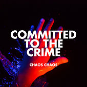 Committed to the Crime by Chaos Chaos