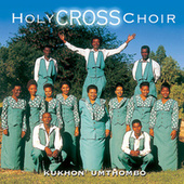 Kukhon' Umthombo by Holy Cross Choir