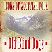 Icons of Scottish Folk: Old Blind Dogs by Old Blind Dogs