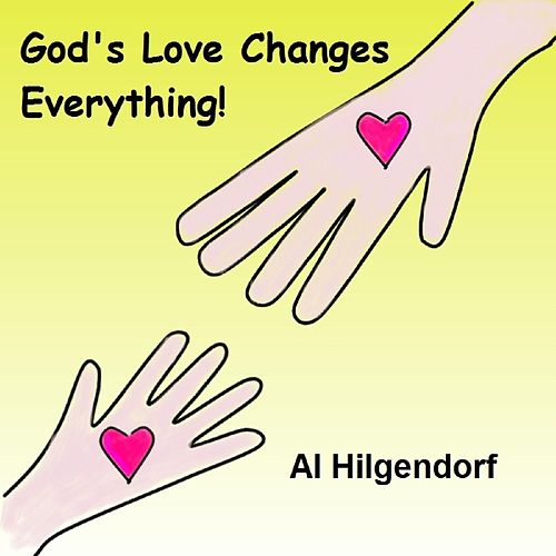 God's Love Changes Everything by Al Hilgendorf