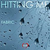 Hitting Me by Fabric