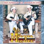 Mi Amigo el Borracho by Miguel Y Miguel
