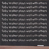 Toby Walker Plays Well With Others by Toby Walker
