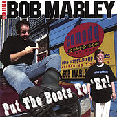 Put the Boots to 'er by Comedian Bob Marley