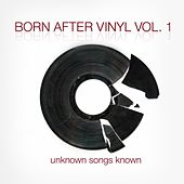 Born After Vinyl Vol. 1: Unknown Songs Known by Various Artists