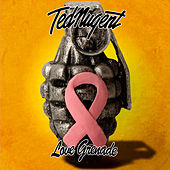 Love Grenade by Ted Nugent