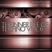 The Inner Life of Techno, Vol. 6 by Various Artists