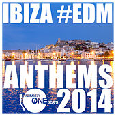 Ibiza #EDM Anthems 2014 by Various Artists