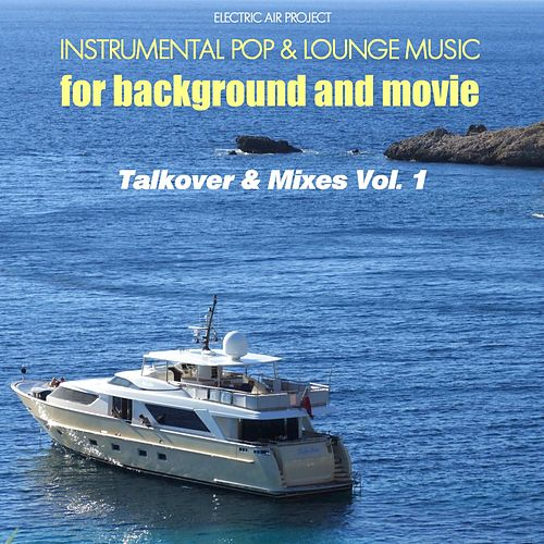 Talkover & Mixes, Vol. 1 (Instrumental Pop & Lounge Music for Background and Movie) by Electric Air Project