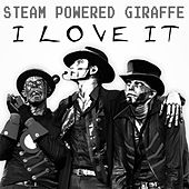 I Love It (Cover) by Steam Powered Giraffe