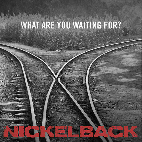 What Are You Waiting For? von Nickelback
