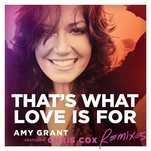 That's What Love Is For by Amy Grant
