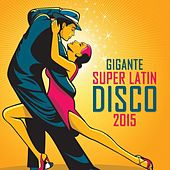 Gigante Super Latin Disco 2015 by Various Artists