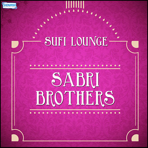 Sufi Lounge - Sabri Brothers by Sabri Brothers