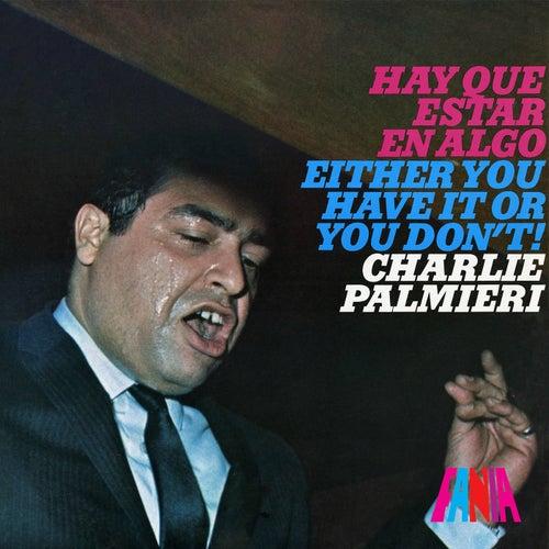 Hay Que Estar en Algo / Either You Have It Or You Don't! by Charlie Palmieri