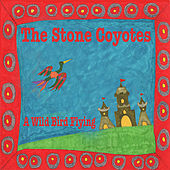 A Wild Bird Flying by The Stone Coyotes