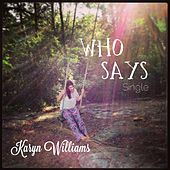 Who Says by Karyn Williams
