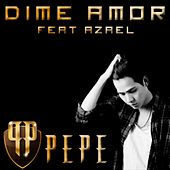 Dime Amor (feat. Azael) by Pepe