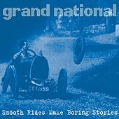 Smooth Rides Make Boring Stories by Grand National