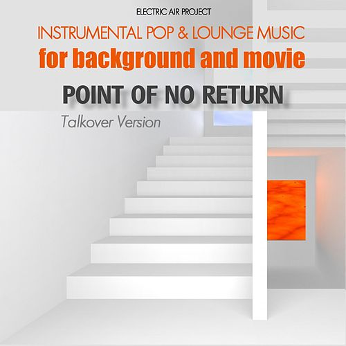 Point of No Return (Instrumental Pop & Lounge Music for Background and Movie) (Talkover-Version) by Electric Air Project