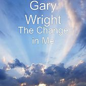 The Change in Me by Gary Wright