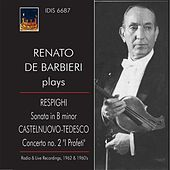 Respighi: Violin Sonata in B Minor - Castelnuovo-Tedesco: Violin Concerto No. 2 (Live) by Renato de Barbieri