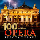 100 Must-Have Opera Spectaculars by Various Artists