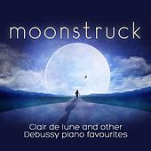 Moonstruck: Clair de lune and Other Debussy Piano Favourites by Various Artists