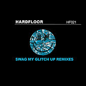 Swag My Glitch Up (Remixes) by Hardfloor